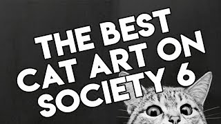 The Best Cat Art On Society 6 - Volume One (Gift Ideas)