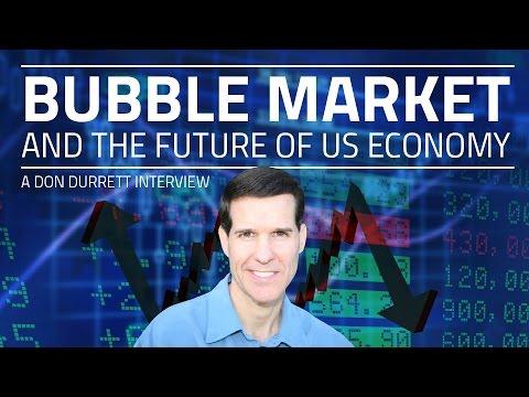 Bubble Market and the future of US Economy - Don Durrett