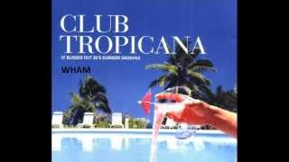 ★ CLUB TROPICANA ★ WHAM ★ EXTENDED VERSION ★