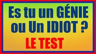 Génie ou Idiot ? Voici le Test ! (AMUSEZ VOUS BIEN)