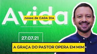 A GRAÇA DO PASTOR OPERA EM MIM - 27/07/2021