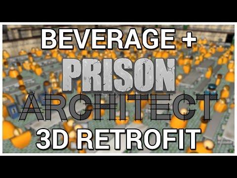 3D Retrofit = Beverage + Prison Architect [Update 5]