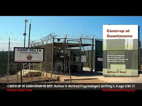 'Cover Up at Guantanamo Bay': Suicides or Murders? w/ Jeffrey S. Kaye