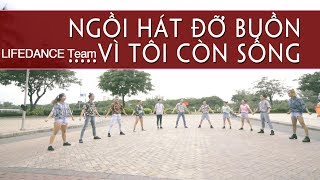 Ngoi Hat Do Buon, Vi Toi Con Song | LIFEDANCE - LIFEDANCE.Team Choreography
