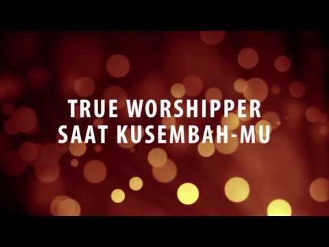 True Worshipper - Saat Kusembah-Mu