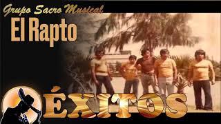 10 EXITOS  | GRUPO SACRO MUSICAL EL RAPTO  | MUSICA DEL RECUERDO