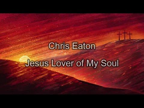 Jesus, Lover of My Soul  Chris Eaton lyrics on screen HD