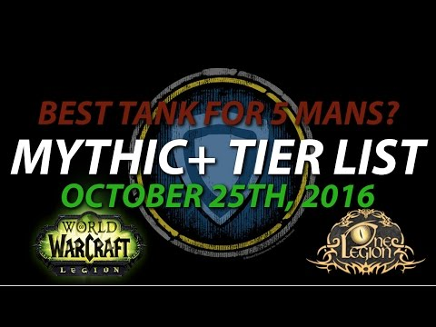 Mythic+ Tier List - Ranking TANKS in 5 mans - Legion Patch 7.1, October 25th, 2016