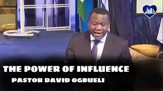 The Power of Influence - Pastor David Ogbueli