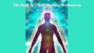 The Body Is A Self Healing Mechanism