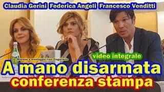 A mano disarmata, conferenza integrale con Claudia Gerini e Federica Angeli