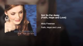 Not So Far Away (Faith, Hope and Love)
