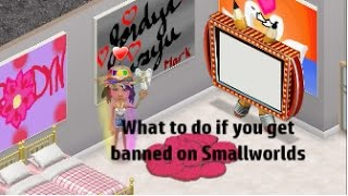 What To Do If You Get Banned On Smallworlds!