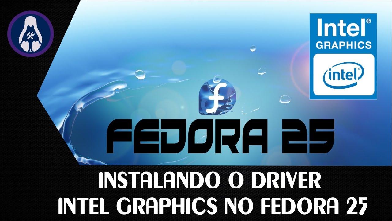 Instalando o driver Intel Graphics no Fedora 25