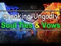 How To Break Ungodly Soul Ties - Prayer To Break Ungodly Soul Ties & Vows