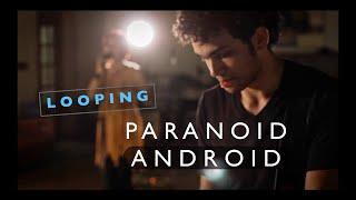 Baixar PARANOID ANDROID - Loop Cover (Radiohead)