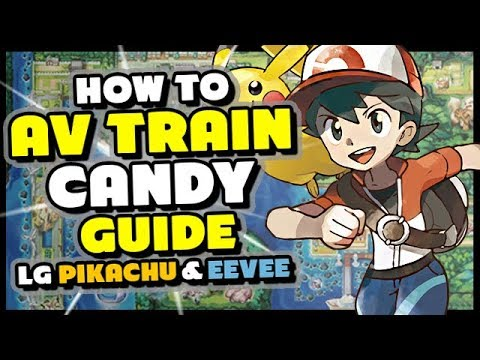 ULTIMATE CANDY GUIDE - How to AV TRAIN in Pokemon Lets Go Pikachu and Eevee!