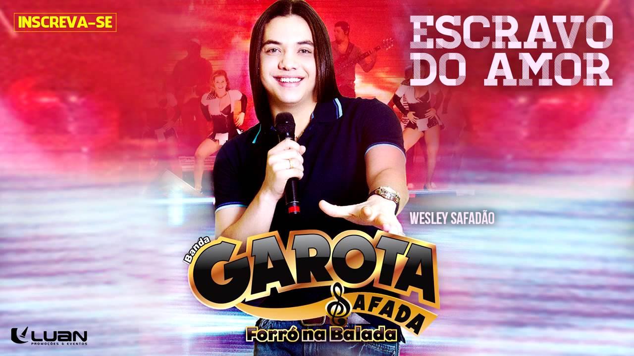 Wesley Safadão & Garota Safada — Escravo do amor [CD Forró na Balada]