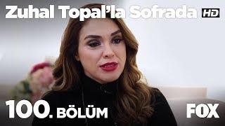 Zuhal Topal'la Sofrada 100. Bölüm