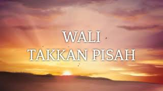 WALI - Takkan Pisah 🎵 ( Unofficial Lyric )