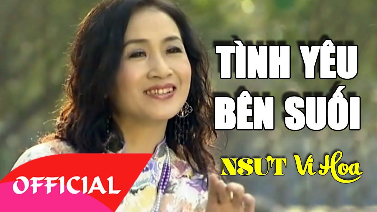 Tình Yêu Bên Suối – NSƯT Vi Hoa | Nhạc Trữ Tình [Official MV HD]