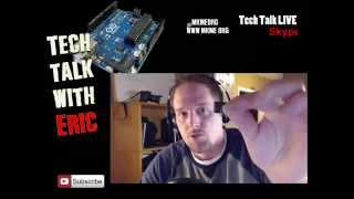 Tech Talk Live with Eric Jan/12/15- Arduino,Projects, and Viewer Discussion