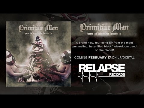 "PRIMITIVE MAN - ""Loathe"" (Official Track)"