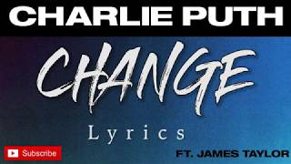 """Charlie Puth - Change  feat. James Tylor ( Lyrics ) 