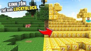 Minecraft NHƯNG SINH TỒN Ở THẾ GIỚI LUCKY BLOCK !!!