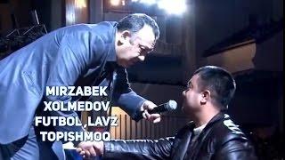Mirzabek Xolmedov-  Futbol ,Lavz,Topishmoq