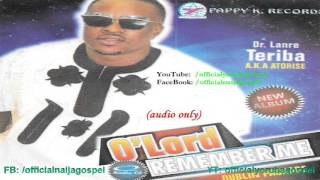 Oh Lord Remember Me - Lanre Teriba [Official Yoruba Gospel]