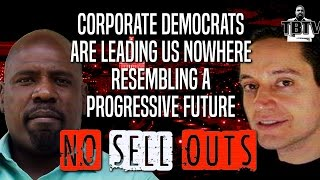 Corporate Democrats Are Leading Us Nowhere Resembling A Progressive Future | No Sell Outs