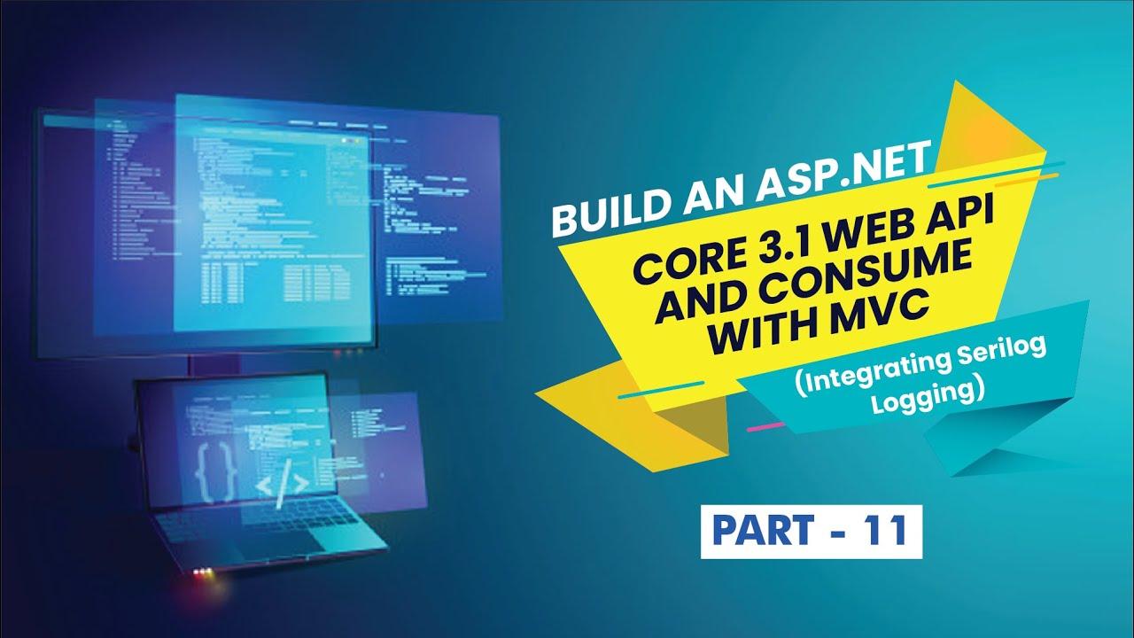 Build an ASP.NET Core 3.1 Web API and MVC (Integrating Serilog Logging) - [Part 11]
