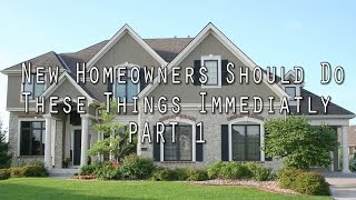 Things New Homeowners Should Do Immediately Part 1