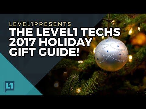 The Level1 Techs 2017 Holiday Gift Guide!