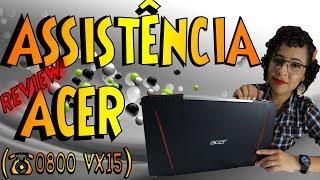 Assistência da Acer funciona? VX15 Aspire