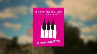 Saint-Emilion Jazz Festival 2016, une 5ème édition exceptionnelle !