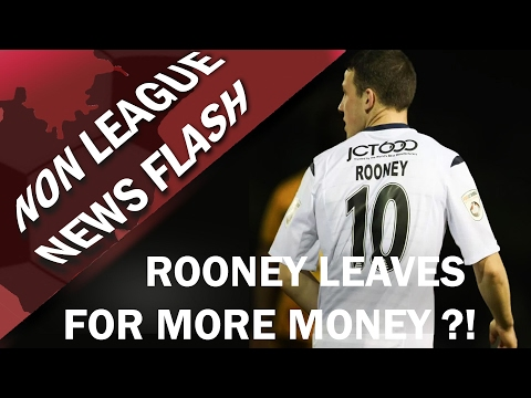 ROONEY LEAVES FOR MORE MONEY!? - Non League News Flash