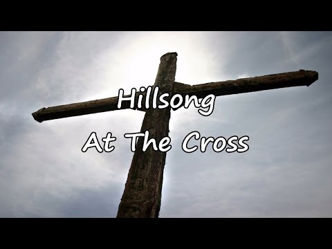 Hillsong - At The Cross [with lyrics]
