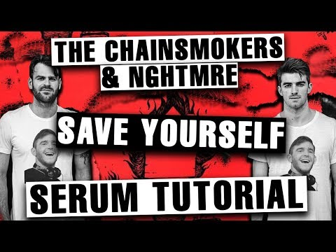 """The Chainsmokers & NGHTMRE - """"Save Yourself"""" Serum Tutorial / Remake [FREE DOWNLOADS]"""
