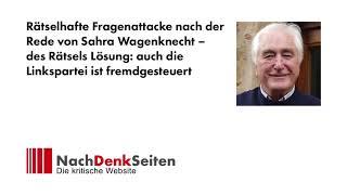 Rätselhafte Fragenattacke nach der Rede von Sahra Wagenknecht – auch Linkspartei ist fremdgesteuert