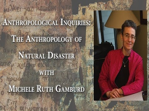 Anthropological Inquiries: The Anthropology of Natural Disaster with Michele Ruth Gamburd