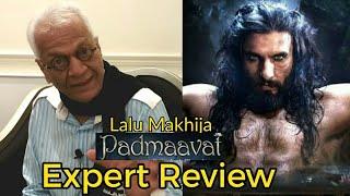 Lalu Makhija Expert Review on Padmaavat | Ranveer Singh | Deepika Padukone | Shahid Kapoor