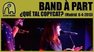 BAND À PART - ¿Qué Tal Copycat? [Live Siroco, Madrid | 6-4-2013] 8/10