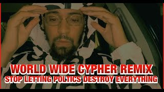 WORLDWIDE CYPHER REMIX - WHY IS EVERYTHING ALWAYS POLITICS? 😔