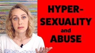 Hypersexuality as a Result of Abuse | Kati Morton | Kati Morton