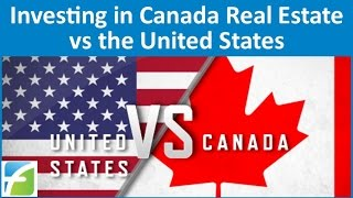 Investing in Canada Real Estate vs the United States