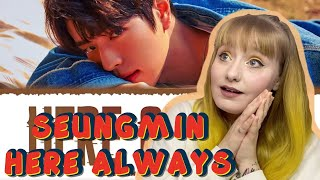 so proud of him. STRAY KIDS SEUNGMIN 'HERE ALWAYS' OST REACTION