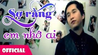 Sợ Rằng Em Nhớ Ai - Bằng Cường [Official MV]