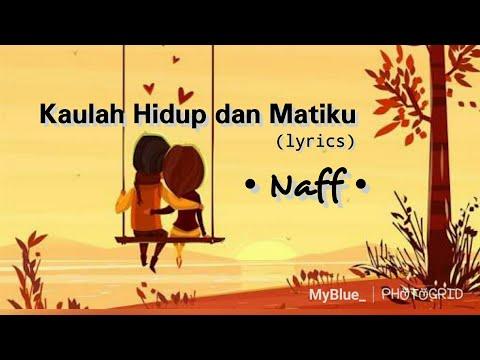 Kaulah Hidup dan Matiku - Naff (lyrics)